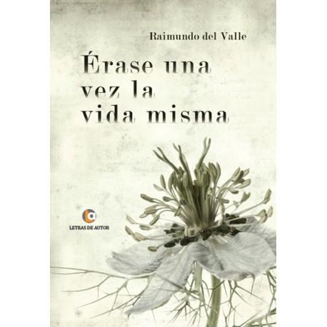 Erase una vez la vida misma - Raimundo del Valle
