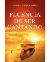 Fluencia de ser cantando - Antonio Muñoz Poyatos