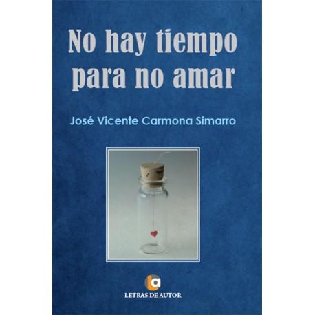 NO HAY TIEMPO PARA NO AMAR - José Vicente Carmona Simarro