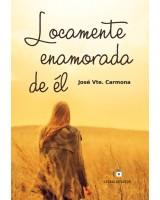 Locamente enamorada de él -  José Vicente Carmona Simarro