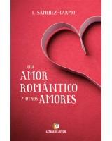 UN AMOR ROMÁNTICO y otros AMORES  - F. Sánchez Carpio