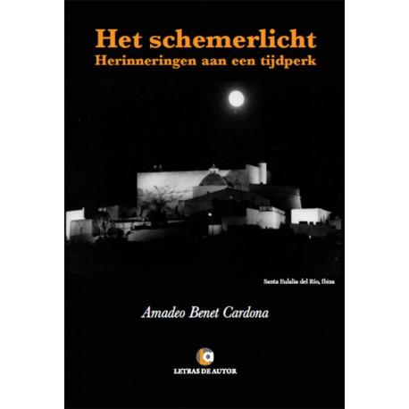 HET SCHEMERLICHT Herinneringen aan een tijdperk- Amadeo Benet Cardona