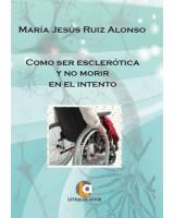 COMO SER ESCLERÓTICA Y NO MORIR EN EL INTENTO - María Jesús Ruiz Alonso