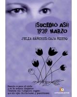 ¡Sucedió Así! 1939: Marzo - Julia Sánchez-Caja