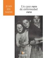 Un caso raro de enfermedad rara - Juan Sin Nadie