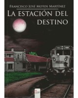 LA ESTACIÓN DEL DESTINO - Francisco J. Motos Martínez