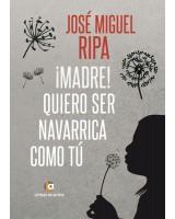 ¡Madre! quiero ser navarrica como tú - José Miguel Ripa