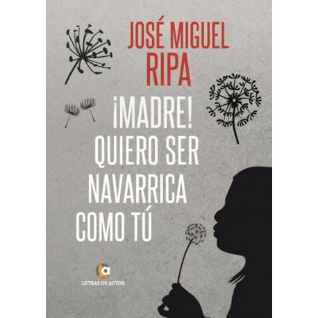 ¡Madre! quiero ser navarrica como tú-José Miguel Ripa