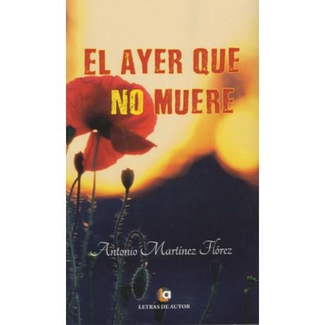 EL AYER QUE NO MUERE - Antonio Martínez Flórez