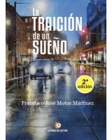 LA TRAICIÓN DE UN SUEÑO -Francisco J. Motos Martínez