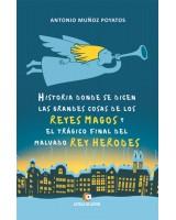 HISTORIA DONDE SE DICEN LAS GRANDES COSAS DE LOS REYES MAGOS Y EL TRÁGICO FINAL DEL MALVADO REY HERODES - Antonio Muñoz Poyatos