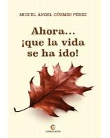 Ahora... ¡Que la vida se ha ido! - Miguel Angel Güemes