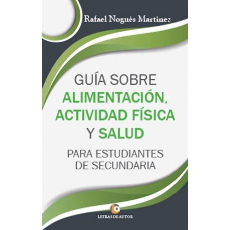 GUÍA SOBRE ALIMENTACIÓN, ACTIVIDAD FÍSICA Y SALUD - Rafael Nogués Martínez