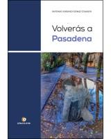 VOLVERÁS A PASADENA - Antonio Gómez Charlín