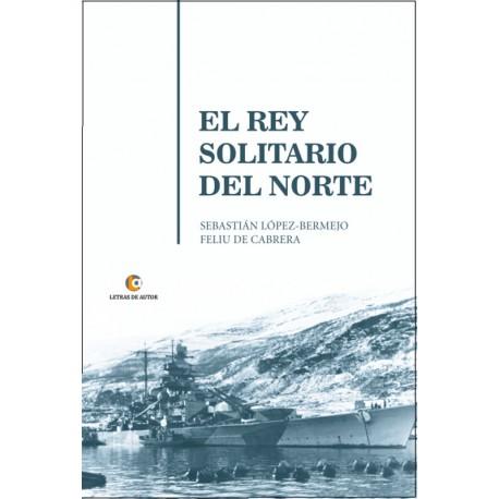 El Rey Solitario del Norte - Sebastián López-Bermejo