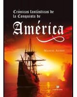 Crónicas fantásticas de la Conquista de América - Manuel Audije