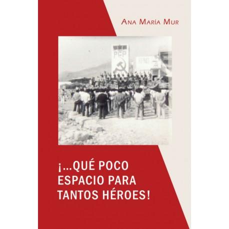 ¡...Qué poco espacio para tantos héroes! - Ana María Mur