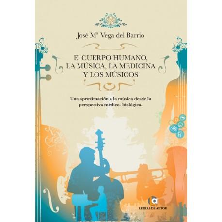 El cuerpo humano, la música, la medicina y los músicos - José Mª Vega del Barrio
