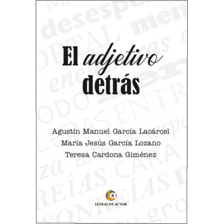 El adjetivo detrás - Agustín García Lacárcel, Mª Jesús García Lozano, Teresa Cardona Giménez