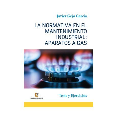 LA NORMATIVA EN EL MANTENIMIENTO INDUSTRIAL: INSTALACIONES DE GAS - Javier Gejo García