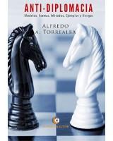 ANTI-DIPLOMACIA: Modelos, Formas, Métodos, Ejemplos y Riesgos - Alfredo Torrealba