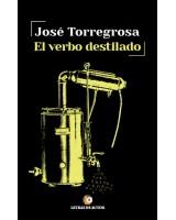 El verbo destilado - José Torregrosa