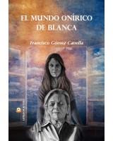 EL MUNDO ONÍRICO DE BLANCA - Francisco Gómez Canella