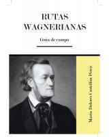 RUTAS WAGNERIANAS Guía de Campo - Mª Dolores Castellón Pérez